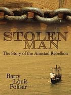 Stolen man : the story of the Amistad Rebellion