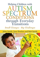 Helping children with autism spectrum conditions through everyday transitions : small changes, big challenges