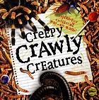 Creepy, crawly creatures.