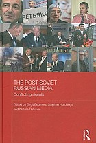 The post-Soviet Russian media : conflicting signals