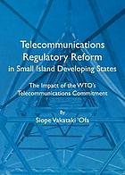 Telecommunications regulatory reform in small island developing states : the impact of the WTO's telecommunications commitment