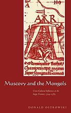 Muscovy and the Mongols : cross-cultural influences on the steppe frontier, 1304-1589