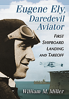 Eugene Ely, daredevil aviator : first shipboard landing and takeoff