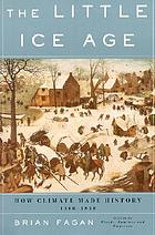 The Little Ice Age : how climate made history, 1300-1850