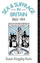 Sex and suffrage in Britain : 1860-1914
