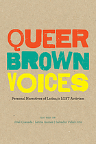 Queer brown voices : personal narratives of Latina/o LGBT activism