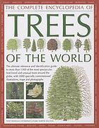 The complete encyclopedia of trees of the world : the ultimate reference and identification guide to more than 1300 of the most spectacular, best-loved and unusual trees around the globe, with 3000 specially commissioned illustrations, maps and photographs