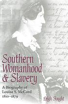 Southern womanhood and slavery : a biography of Louisa S. McCord, 1810-1879