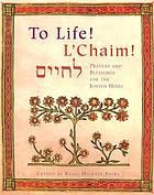 L'chaim! = [Le-ḥayim] : prayers and blessings for the home