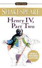 Henry IV. Part two : with new and updated critical essays and a revised bibliography