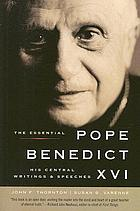 The essential Pope Benedict XVI : his central writings and speeches