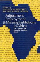 Adjustment, employment & missing institutions in Africa : the experience in Eastern & Southern Africa