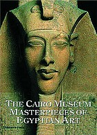 The Cairo Museum : masterpieces of Egyptian art