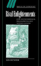 Rival enlightenments : civil and metaphysical philosophy in early modern Germany