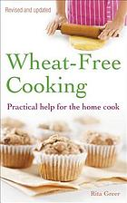 Wheat-free cooking : practical help for the home cook