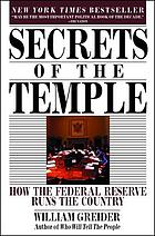 Secrets of the temple : how the Federal Reserve runs the country