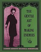 The gentle art of making enemies. With an introd. by Alfred Werner.
