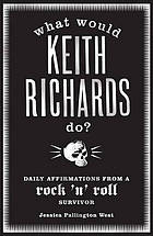 What would Keith Richards do? : daily affirmations with a rock and roll survivor