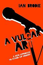 A vulgar art : a new approach to stand-up comedy