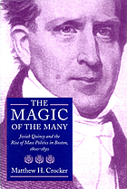 The magic of the many : Josiah Quincy and the rise of mass politics in Boston, 1800-1830