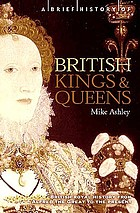 A brief history of British kings & queens : [British royal history from Alfred the Great to the present]