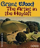 Grant Wood : the artist in the hayloft