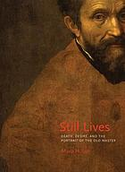 Still lives : death, desire, and the portrait of the old master