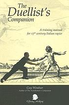 The duellists's companion : a training manual for 17th century Italian rapier