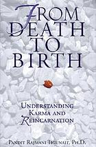 From death to birth : understanding karma and reincarnation