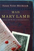 Mad Mary Lamb : lunacy and murder in literary London