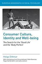 Consumer culture, identity and well-being : the search for the