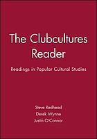 The clubcultures reader : readings in popular cultural studies