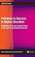 Pathways to success in higher education : rethinking the social capital theory in the light of institutional diversity