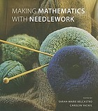Making mathematics with needlework : ten papers and ten projects