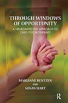 Through windows of opportunity : a neuroaffective approach to child psychotherapy