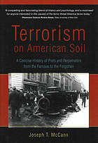 Terrorism on American soil : a concise history of plots and perpetrators from the famous to the forgotten