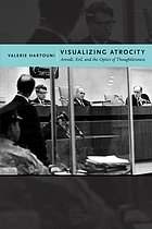 Visualizing atrocity : Arendt, evil, and the optics of thoughtlessness