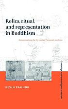Relics, ritual, and representation in Buddhism : rematerializing the Sri Lankan Theravāda tradition
