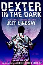Dexter in the dark : a novel