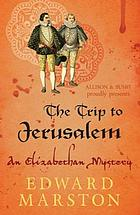 The trip to Jerusalem : an Elizabethan mystery