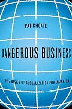 Dangerous business : the risks of globalization for America