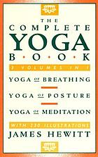 The complete yoga book : yoga of breathing, yoga of posture, and yoga of meditation