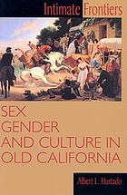 Intimate frontiers : sex, gender, and culture in old California