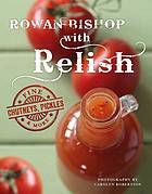 Rowan Bishop with relish : fine chutneys, pickles & more