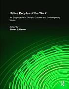 Native peoples of the world : an encyclopedia of groups, cultures, and contemporary issues