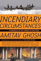 Incendiary circumstances : a chronicle of the turmoil of our times