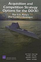 Acquisition and competition strategy options for the DD(X) : the U.S. Navy's 21st century destroyer