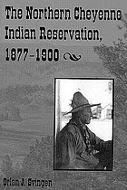 The Northern Cheyenne Indian Reservation, 1877-1900