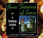 Four seasons of corn : a Winnebago tradition