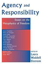 Agency and responsiblity : essays on the metaphysics of freedom